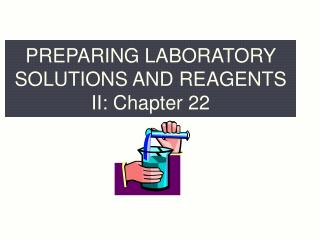 PREPARING LABORATORY SOLUTIONS AND REAGENTS II: Chapter 22