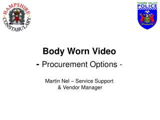 Body Worn Video -  Procurement Options - Martin Nel – Service Support  & Vendor Manager