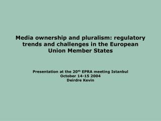 Presentation at the 20 th  EPRA meeting Istanbul October 14-15 2004 Deirdre Kevin