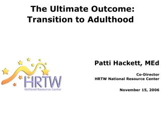 The Ultimate Outcome:  Transition to Adulthood
