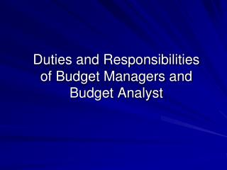 Duties and Responsibilities  of Budget Managers and Budget Analyst