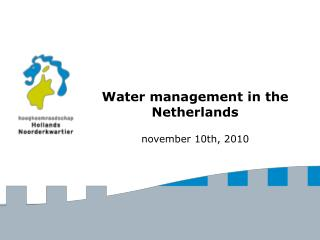 Water management in the Netherlands november 10th, 2010