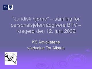 """""""Juridisk hjørne"""" – samling for personalsjefer/rådgivere BTV – Kragerø den 12. juni 2009"""