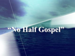 """""""No Half Gospel"""""""