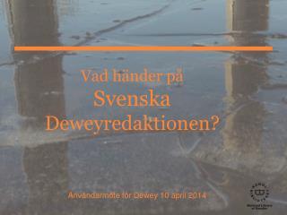 Vad h�nder p�  Svenska  Deweyredaktionen?