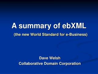 A summary of ebXML (the new World Standard for e-Business)