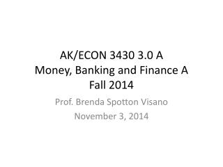 AK/ECON 3430 3.0 A Money, Banking and Finance A Fall 2014