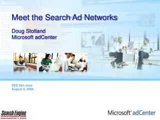 Meet the Search Ad Networks Doug Stotland Microsoft adCenter