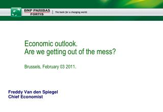 Economic outlook. Are we getting out of the mess?  Brussels, February 03 2011 .