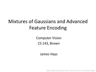 Mixtures of Gaussians and Advanced Feature Encoding
