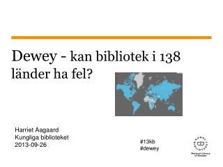 Dewey -  kan bibliotek i 138 länder ha fel?