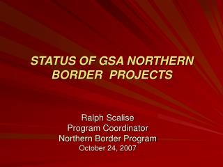 STATUS OF GSA NORTHERN BORDER  PROJECTS