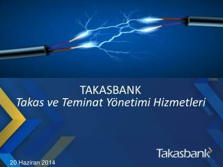 TAKASBANK Takas  ve Teminat  Yönetimi  Hizmetleri