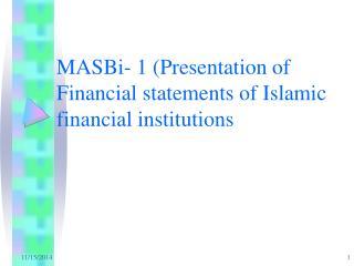 MASBi- 1 (Presentation of Financial statements of Islamic financial institutions