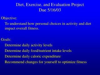 Diet, Exercise, and Evaluation Project Due 5/16/03