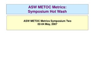 ASW METOC Metrics:  Symposium Hot Wash