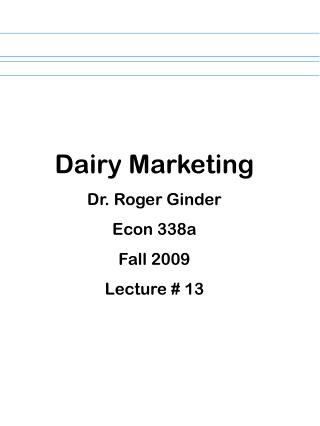 Dairy Marketing Dr. Roger Ginder Econ 338a Fall 2009 Lecture # 13
