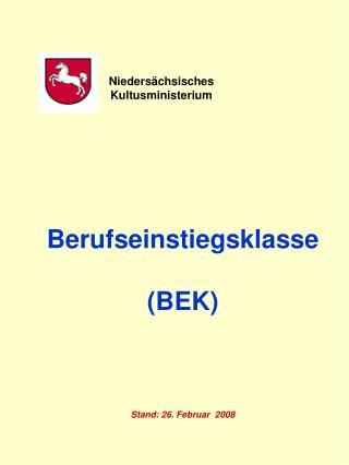 Berufseinstiegsklasse  (BEK) Stand: 26. Februar  2008