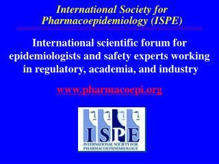 International Society for Pharmacoepidemiology (ISPE)