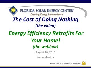 The Cost of Doing Nothing the video     Energy Efficiency Retrofits For Your Home the webinar