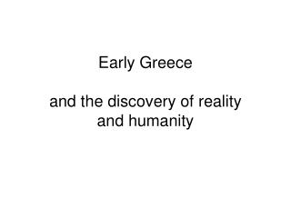 Early Greece and the discovery of reality and humanity