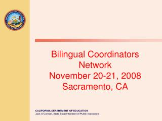 Bilingual Coordinators Network  November 20-21, 2008 Sacramento, CA