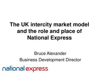 The UK intercity market model and the role and place of National Express