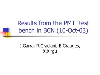 Results from the PMT  test bench in BCN (10-Oct-03)
