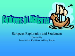 European Exploration and Settlement Presented by Danny Acker, Kay Glass, and Judy Sharpe