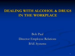 DEALING WITH ALCOHOL & DRUGS IN THE WORKPLACE