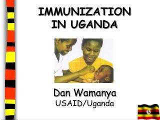 IMMUNIZATION  IN UGANDA Dan Wamanya USAID/Uganda