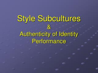 Style Subcultures &  Authenticity of Identity Performance