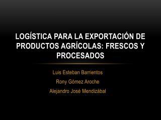 Logística para la exportación de productos agrícolas: Frescos y Procesados