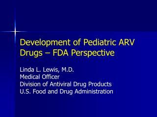 Development of Pediatric ARV Drugs – FDA Perspective
