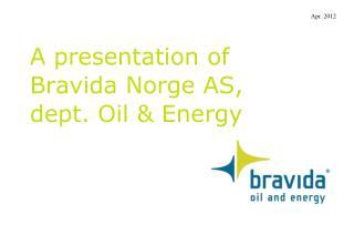 A presentation of Bravida Norge AS,  dept. Oil & Energy