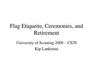 Flag Etiquette, Ceremonies, and Retirement