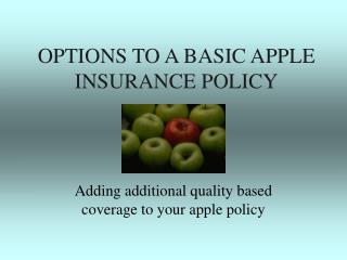 OPTIONS TO A BASIC APPLE INSURANCE POLICY