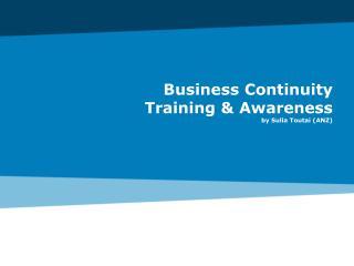 Business Continuity  Training & Awareness               by Sulia Toutai  (ANZ)