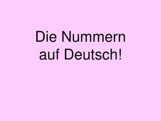 Die Nummern auf Deutsch!