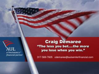 """Craig Demaree """"The less you bet….the more  you lose when you win."""""""