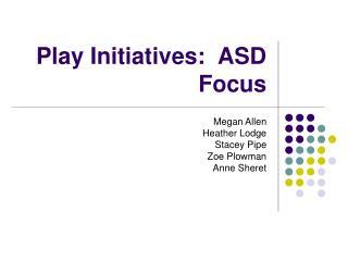 Play Initiatives:  ASD Focus