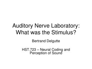 Auditory Nerve Laboratory: What was the Stimulus?