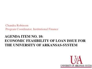 Agenda item no.  10: Economic Feasibility of  L oAn  ISSUE for  THE UNIVERSITY OF ARKANSAS-SYSTEM