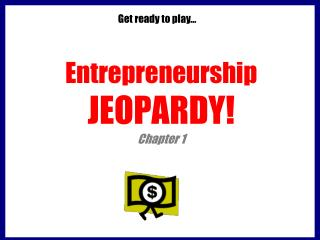Entrepreneurship JEOPARDY! Chapter 1