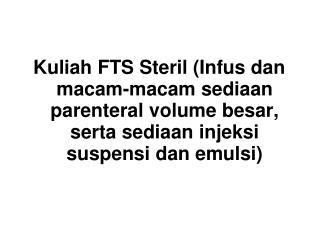 Kuliah FTS Steril Infus dan macam-macam sediaan parenteral volume besar, serta sediaan injeksi suspensi dan emulsi