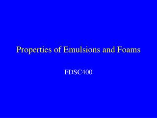 Properties of Emulsions and Foams