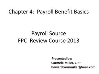 Chapter 4:  Payroll Benefit Basics Payroll Source  FPC  Review Course 2013