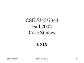 CSE 5343/7343 Fall 2002 Case Studies