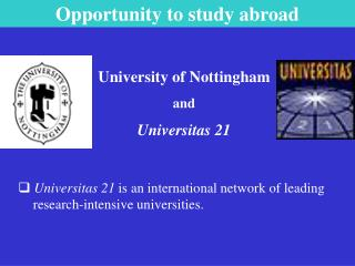 Universitas 21  is an international network of leading  	research-intensive universities.