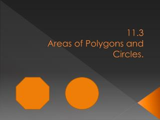 11.3 Areas  of  Polygons  and  Circles .